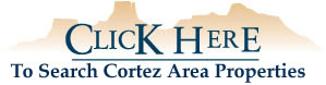 Click Here To Search Cortez Area Properties